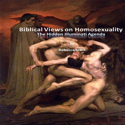 Biblical Views on Homosexuality - The Hidden Illuminati Agenda Rebecca Scott