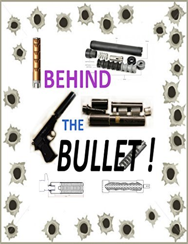 Behind the Bullet: Everything you ever wanted to know about suppressors and silencers but were afraid to ask  by  Justice Ironwulf