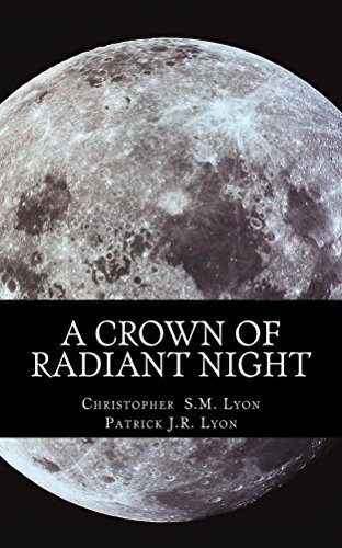 A Crown of Radiant Night: The Seven Thunders of Heaven: Book I Volume I Christopher Lyon