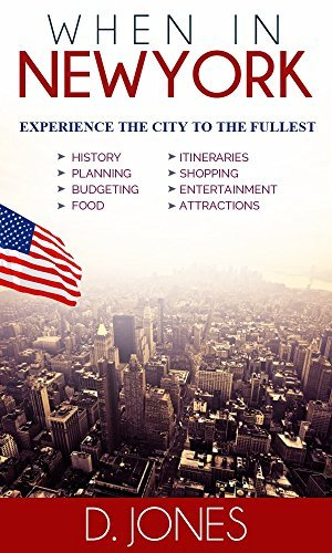 When in New York: Experience the City to the Fullest  by  D. Jones