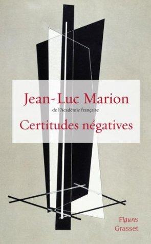 Certitudes négatives Jean-Luc Marion