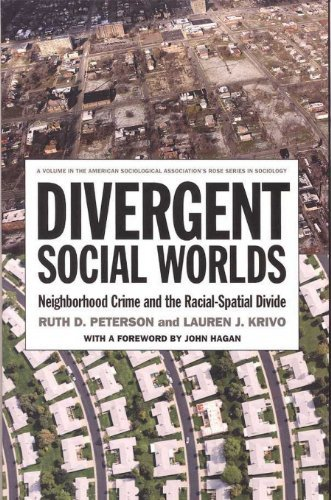 Divergent Social Worlds: Neighborhood Crime and the Racial-Spatial Divide (The American Sociological Associations Rose Series in Sociology) Ruth Peterson