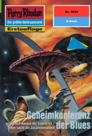 Perry Rhodan 2036: Geheimkonferenz der Blues (Heftroman): Perry Rhodan-Zyklus Die Solare Residenz  by  Arndt Ellmer