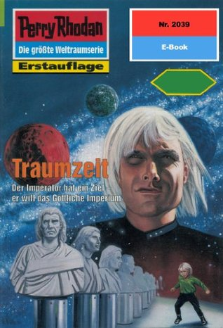 Perry Rhodan 2039: Traumzeit (Heftroman): Perry Rhodan-Zyklus Die Solare Residenz  by  Rainer Castor