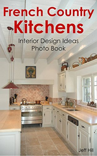 French Country Kitchen: Interior Design Ideas Photo Book (Home Design Jeff 28) by Jeff Hill