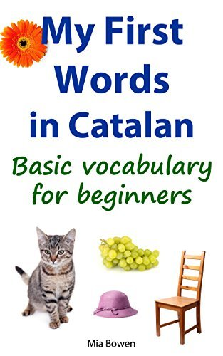 My First Words in Catalan: Basic vocabulary for beginners (Learn Catalan Book 1) Mia Bowen
