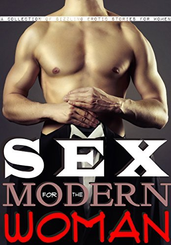 Sex for the Modern Woman - A Collection of Sizzling Erotic Stories for Women: Erotica for Women,  by  Women by Sylvia Simpson