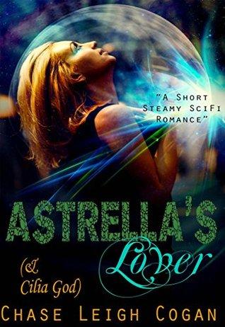 Astrellas Lover (& Cilia God): A Short Steamy SciFi Romance  by  Chase Leigh Cogan