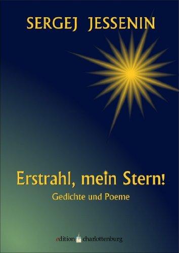 Erstrahl, mein Stern! Gedichte und Poeme (edition charlottenburg 6) Sergej Jessenin