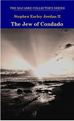 The Jew of Condado (The Macabre Collectors Series)  by  Stephen Earley Jordan