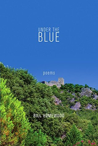 Under the Blue: Poems  by  Bill Homewood