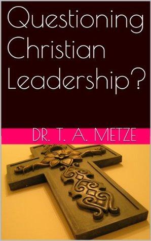Questioning Christian Leadership? Tony Metze