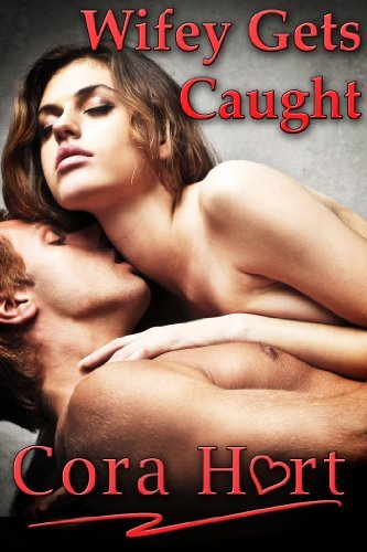Wifey Gets Caught (From Wife To Pornstar Book 5) Cora Hart