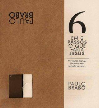 Em 6 passsos o que faria Jesus  by  Paulo Brabo