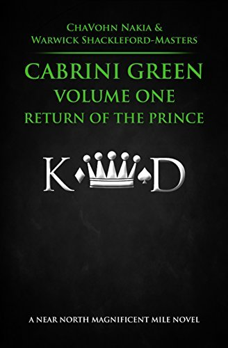 Cabrini Green Volume One: Return Of The Prince: A Near North Magnificent Mile Novel (The Near North Magnificent Series)  by  Chavohn Nakia
