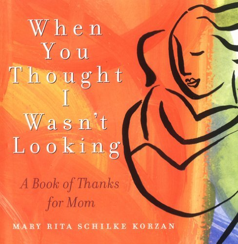 When You Thought I Wasnt Looking: A Book of Thanks for Mom (Backlist eBook Program) Mary Korzan