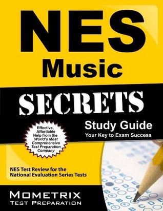 NES Music Secrets Study Guide: NES Test Review for the National Evaluation Series Tests Nes Exam Secrets Test Prep Team