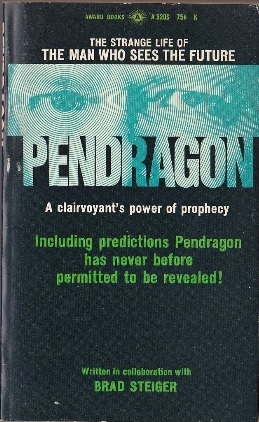 Pendragon: The Man Who Sees the Future  by  Brad Steiger