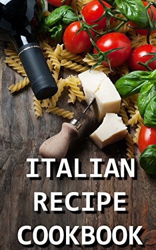 Italian Recipe Cookbook - Delicious and Healthy Italian Meals: Italian Cooking - Italian Cooking for Beginners - Italian Recipes for Everyone (Caveman Diet 4) Chef Paolo Ferrari