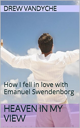 Heaven in My View: How I fell in love with Emanuel Swedenborg Drew VanDyche