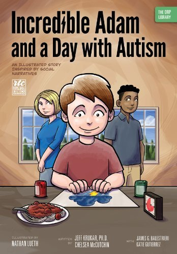 Incredible Adam and a Day with Autism: An Illustrated Story Inspired  by  Social Narratives (The ORP Library Book 6) by Jeff Krukar