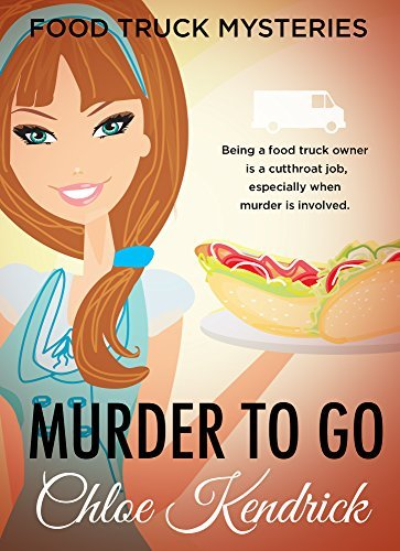 Murder to Go (Food Truck Mysteries #1)  by  Chloe Kendrick
