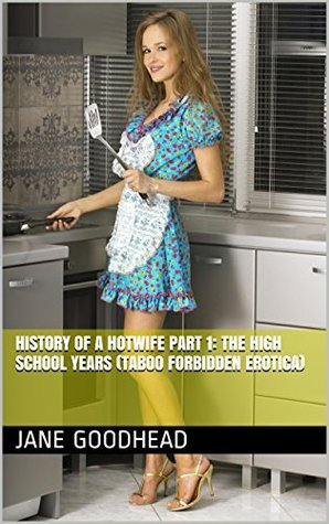 History of a Hotwife Part 1: The High School Years  by  Jane Goodhead
