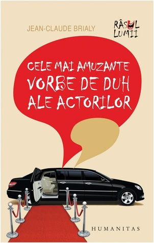 Cele mai amuzante vorbe de duh ale actorilor  by  Jean-Claude Brialy