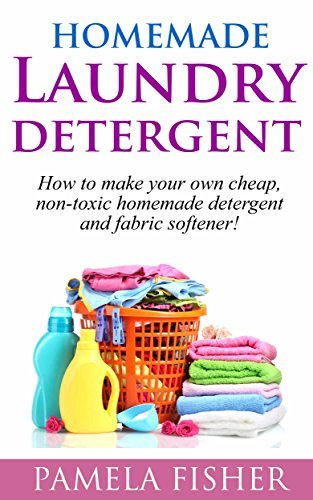 Homemade Laundry Detergent: How to Make Your Own Low-Cost Homemade Laundry Detergent and Fabric Softener Pamela Fisher