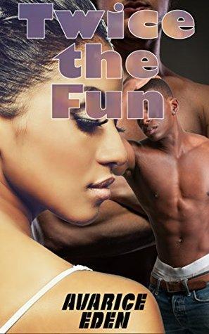 Twice the Fun (BWWM, Multiple Partner, Cuckold, Complete Trilogy) Avarice Eden