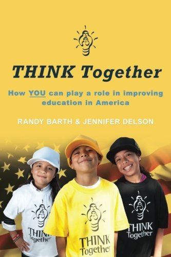 THINK Together: How YOU can play a role in improving education in America Randy Barth