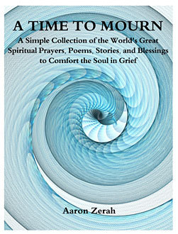 A Time to Mourn: A Collection of the Worlds Poems, Prayers, and Stories to Comfort the Soul  by  Aaron Zerah