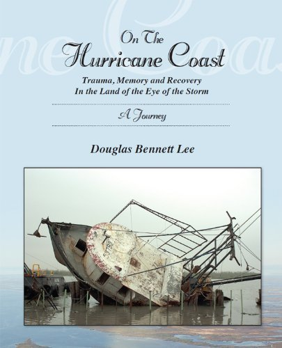 On the Hurricane Coast--Trauma, Memory and Recovery in the Land of the Eye of the Storm--A Journey  by  Douglas Bennett Lee