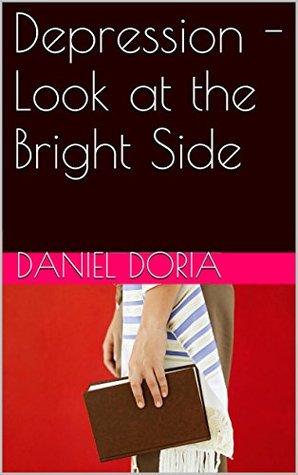 Depression - Look at the Bright Side  by  Daniel Doria