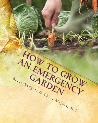How to Grow an EMERGENCY Garden  by  Cheri Majors