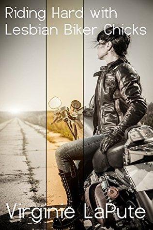 Riding Hard with Lesbian Biker Chicks: A Lesbian Erotic Romance Virginie LaPute