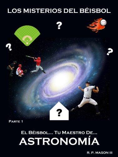 Los Misterios del Béisbol (El Béisbol... Tu maestro de Astronomía nº 1) R.P. Mason III