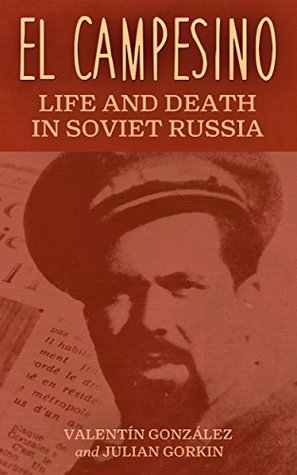El Campesino: Life and Death in Soviet Russia  by  Valentin Gonzalez