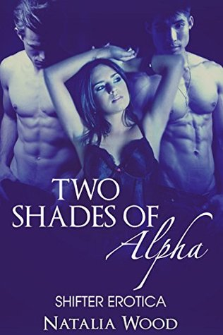 SHIFTER EROTICA: Two Shades of Alpha (BBW Paranormal Werewolf MMF Menage Romance) (New Adult Shape Shifter Threesome Short Stories) Natalia Wood