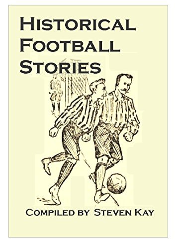 Historical Football Stories  by  Steven  Kay