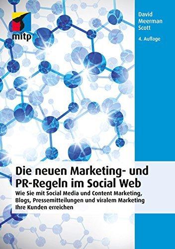 Die neuen Marketing- und PR-Regeln im Social Web: Wie Sie mit Social Media und Content Marketing, Blogs, Pressemitteilungen und viralem Marketing Ihre ...  by  David Meerman Scott