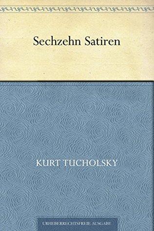 Sechzehn Satiren  by  Kurt Tucholsky