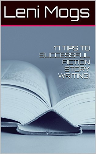 17 TIPS TO SUCCESSFUL FICTION STORY WRITING! Leni Mogs