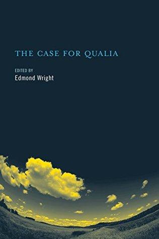 The Case for Qualia (Bradford Books)  by  Edmond Wright