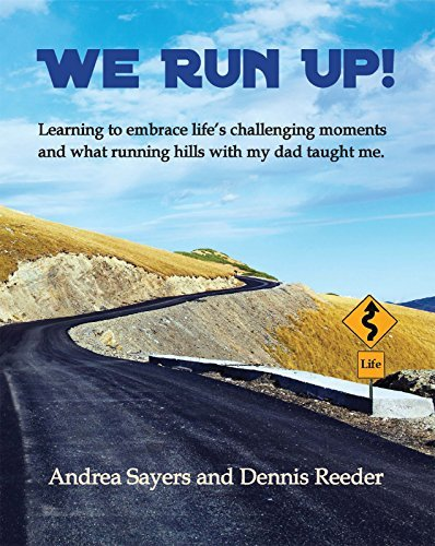 We Run Up!: Learning to embrace lifes challenging moments and what running hills with my dad taught me.  by  Andrea Sayers Dennis Reeder