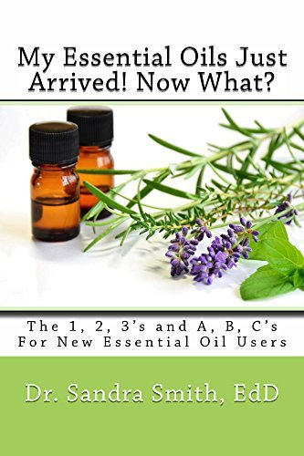 My Essential Oils Just Arrived! Now What?: The 1, 2, 3s and A, B, Cs For New Essential Oil Users  by  Sandra Smith