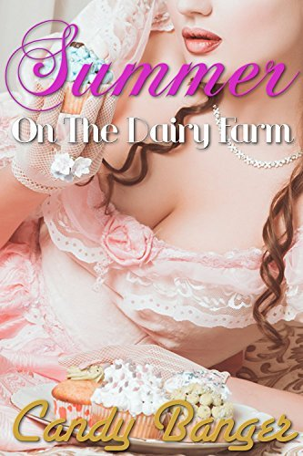 Summer On The Dairy Farm: Victorian Historical Taboo Hucow Erotic Romance  by  Candy Banger