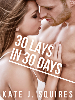 30 Lays in 30 Days: The List 1  by  Kate J. Squires
