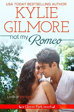 Not My Romeo (Clover Park #5) Kylie Gilmore