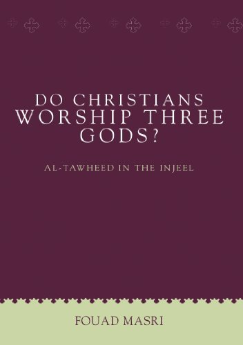 Do Christians Worship Three Gods?: Al-Tawheed in the Injeel Fouad Masri